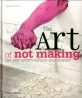 The art of not making